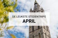 De leukste stedentrips in april | Mooistestedentrips.nl